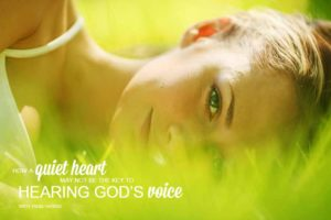 How a Quiet Heart may not be the Secret to Hearing God's Voice