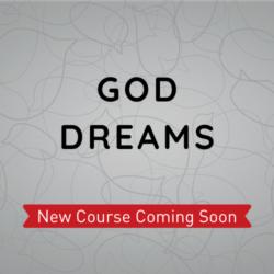 God Dreams Course Coming Soon